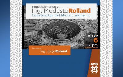 Redescubriendo al Ing Modesto C Rolland, Constructor del México Moderno