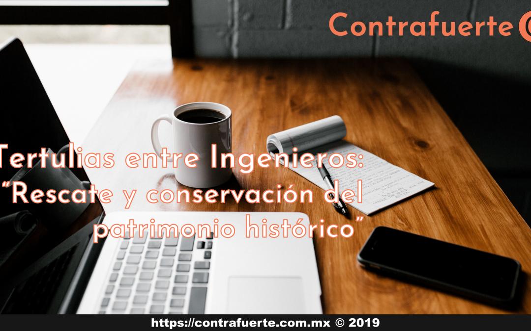 Tertulias entre Ingenieros 04 – Rescate y conservación de patrimonio histórico